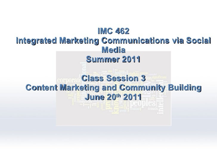 IMC 462 Integrated Marketing Communications via Social Media Summer 2011 Class Session 3 Content Marketing and Community B...