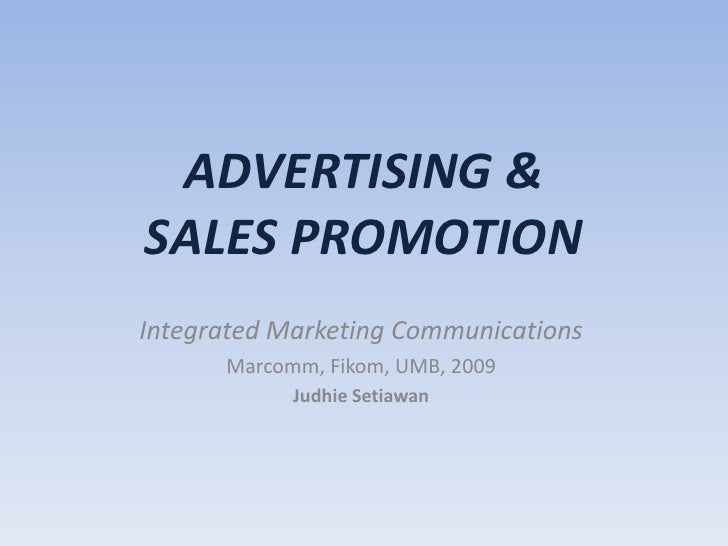ADVERTISING & SALES PROMOTION<br />Integrated Marketing Communications<br />Marcomm, Fikom, UMB, 2009<br />Judhie Setiawan...