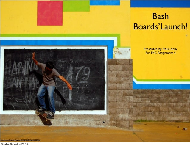 Bash Boards'Launch! Presented by: Paula Kelly For IMC Assignment 4  http://www.flickr.com/photos/8404276@N06/4012337343  Su...
