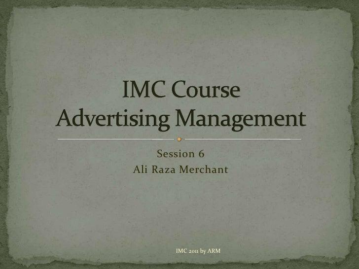 Imc course session 6 advertising management