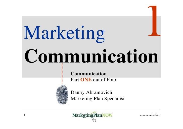 Marketing Communication     Communication     Part ONE out of Four      Danny Abramovich     Marketing Plan Specialist   1...