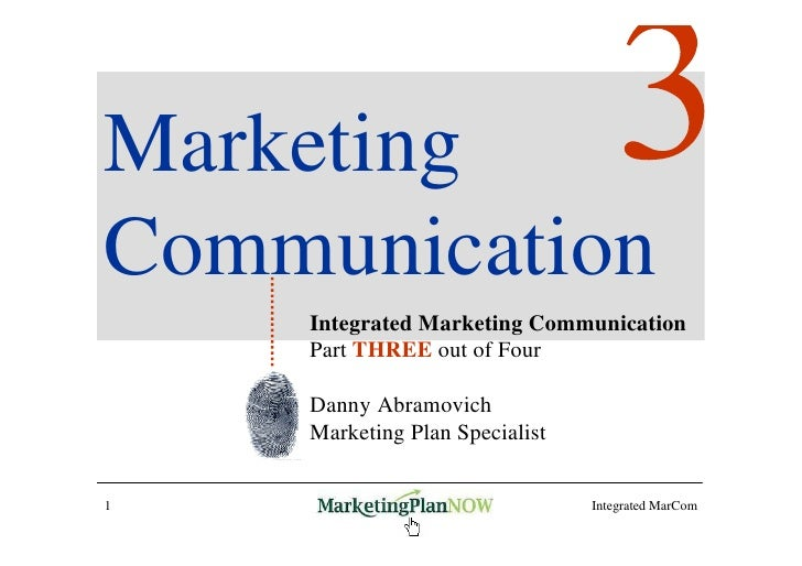 Marketing Communication     Integrated Marketing Communication     Part THREE out of Four      Danny Abramovich     Market...
