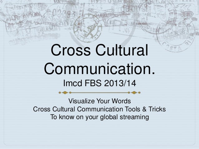 Cross Cultural Communication. Imcd FBS 2013/14 Visualize Your Words Cross Cultural Communication Tools & Tricks To know on...