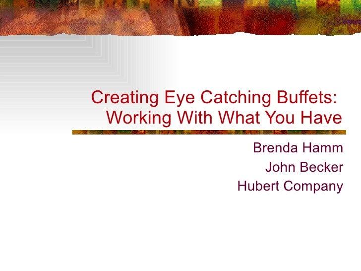 Brenda Hamm John Becker Hubert Company Creating Eye Catching Buffets:  Working With What You Have
