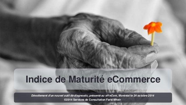 Indice de Maturité eCommerce  Dévoilement d'un nouvel outil de diagnostic, présenté au off eCom, Montréal le 24 octobre 20...