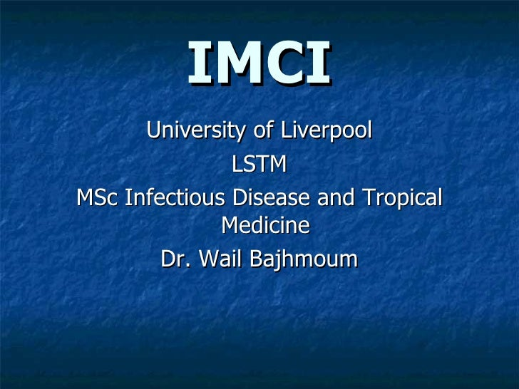 IMCI       University of Liverpool                LSTM MSc Infectious Disease and Tropical               Medicine         ...