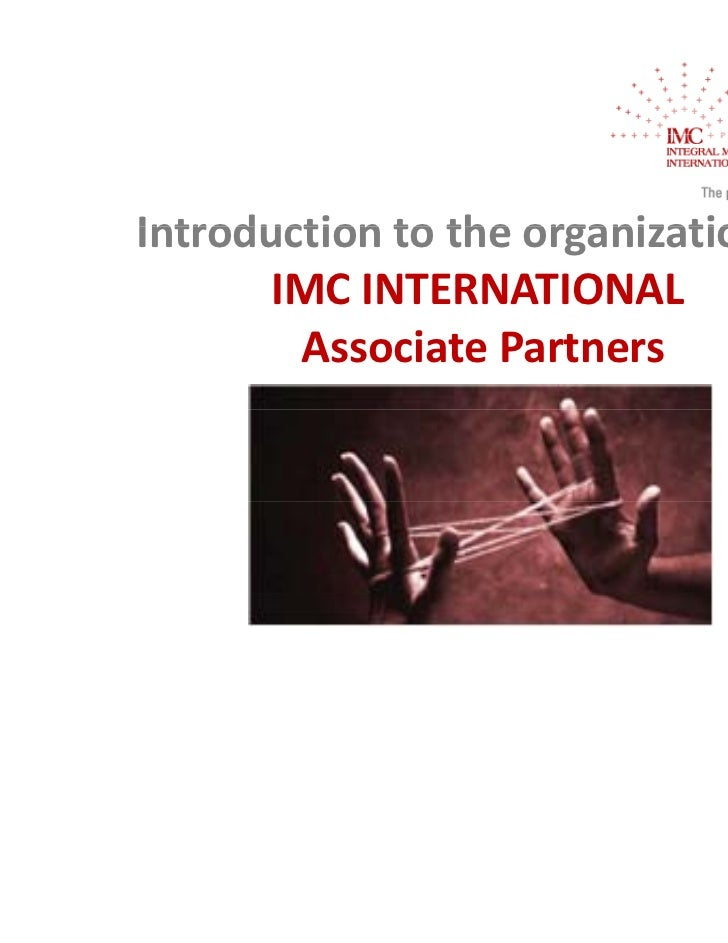 Introduction to the organization ofIntroduction to the organization of       IMC INTERNATIONAL        Associate Partners  ...