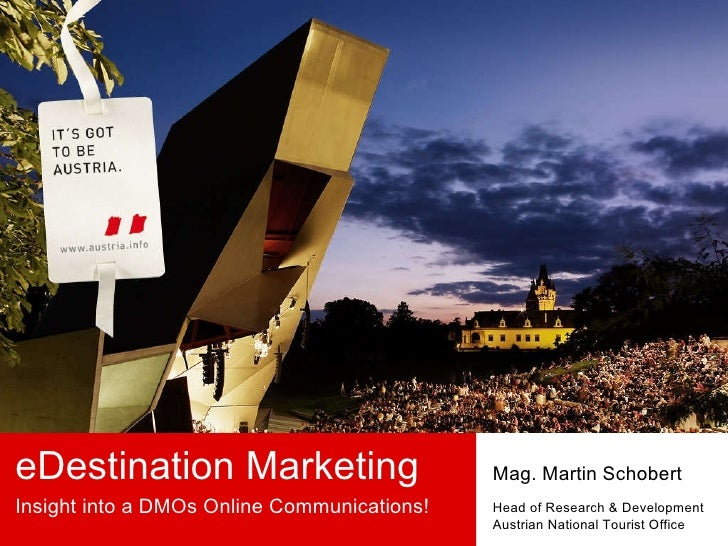 eDestination Marketing Insight into a DMOs Online Communications! Mag. Martin Schobert Head of Research & Development Aust...