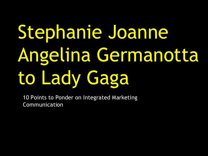 Stephanie Joanne Angelina Germanotta  to Lady Gaga 10 Points to Ponder on Integrated Marketing Communication