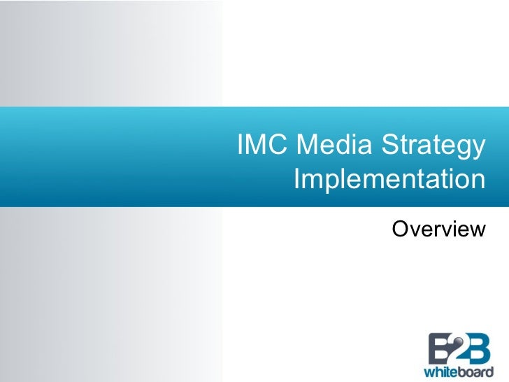 IMC Media Strategy    Implementation           Overview