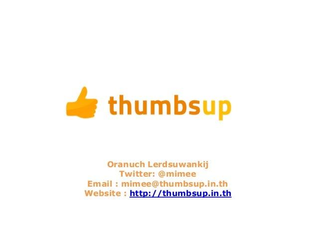 Oranuch LerdsuwankijTwitter: @mimeeEmail : mimee@thumbsup.in.thWebsite : http://thumbsup.in.th
