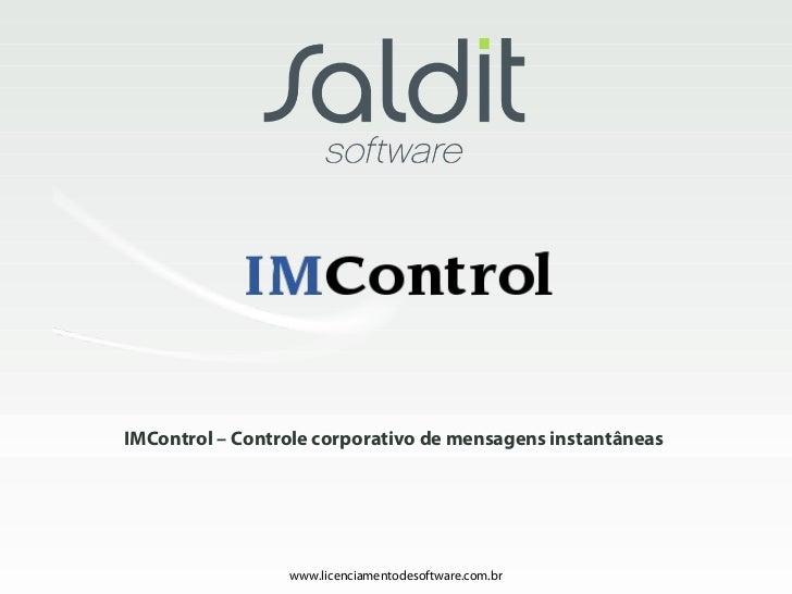 IMControl – Controle corporativo de mensagens instantâneas                 www.licenciamentodesoftware.com.br