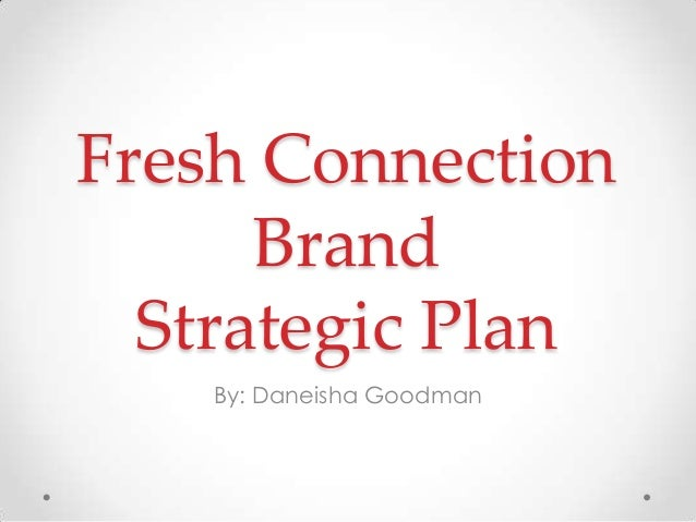 Fresh Connection Brand Strategic Plan By: Daneisha Goodman