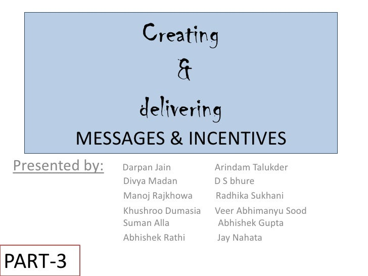 Creating                         &                    delivering          MESSAGES & INCENTIVES Presented by:   Darpan Jai...