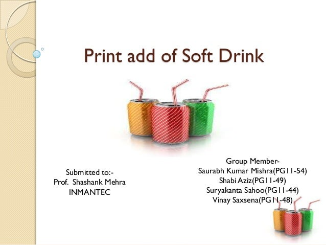 Print add of Soft Drink                               Group Member-   Submitted to:-      Saurabh Kumar Mishra(PG11-54)Pro...