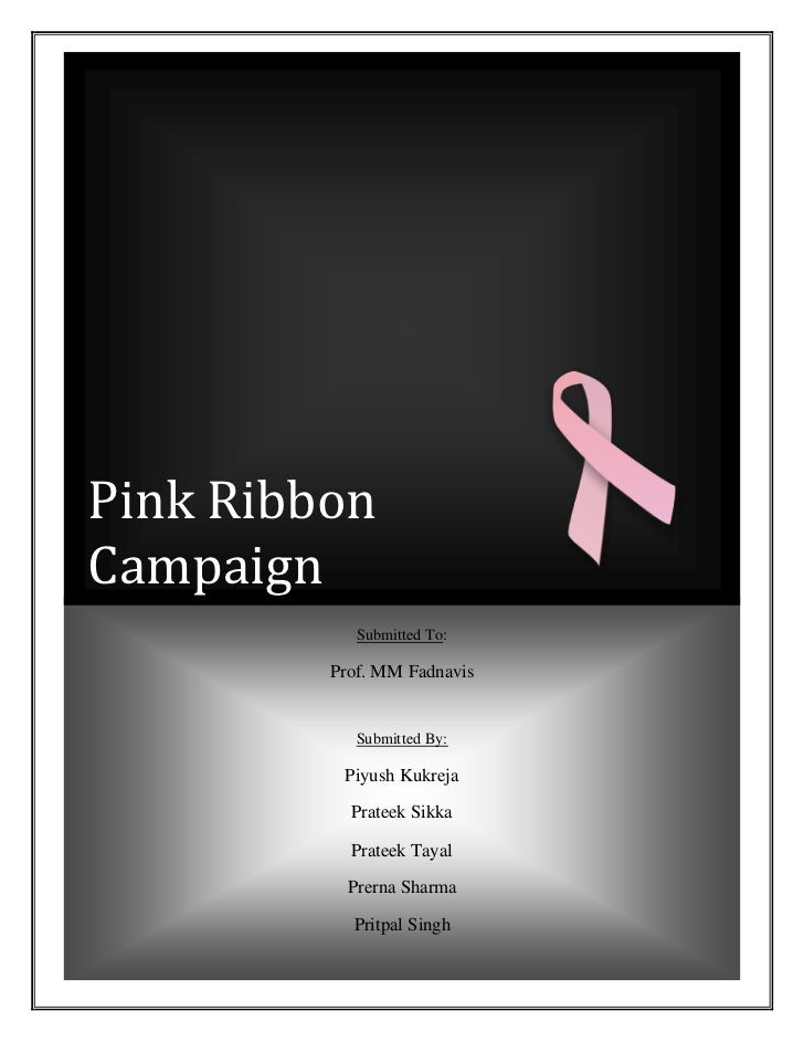Pink RibbonCampaign            Submitted To:         Prof. MM Fadnavis            Submitted By:          Piyush Kukreja   ...
