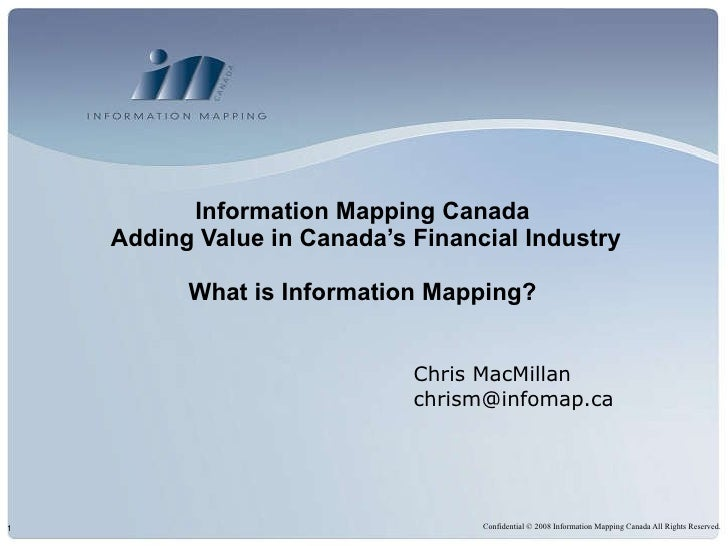 Chris MacMillan [email_address] Information Mapping Canada  Adding Value in Canada's Financial Industry What is Informatio...