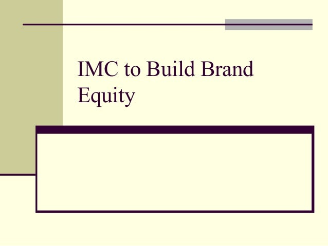 imc and brand building The relationship between integrated marketing communication, market orientation, and brand orientation mike reid, sandra luxton, and felix mavondo.
