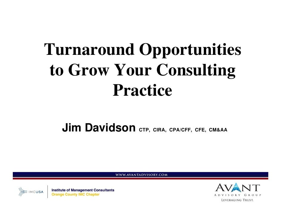 Turnaround Opportunities  to Grow Your Consulting          Practice    Jim Davidson CTP, CIRA, CPA/CFF, CFE, CM&AA