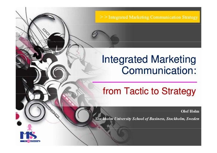 > > Integrated Marketing Communication Strategy   Integrated Marketing        Communication:    from Tactic to Strategy   ...