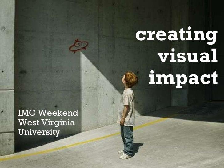 creating visual impact IMC Weekend West Virginia University