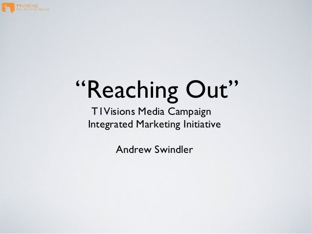 """""""Reaching Out"""" T1Visions Media Campaign Integrated Marketing Initiative Andrew Swindler"""