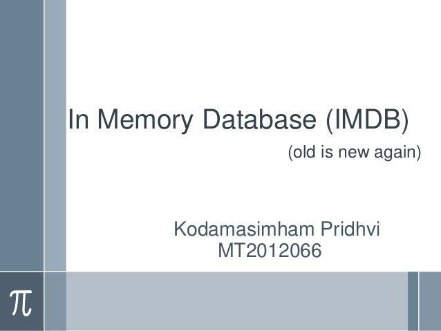 In Memory Database (IMDB) (old is new again)  Kodamasimham Pridhvi MT2012066