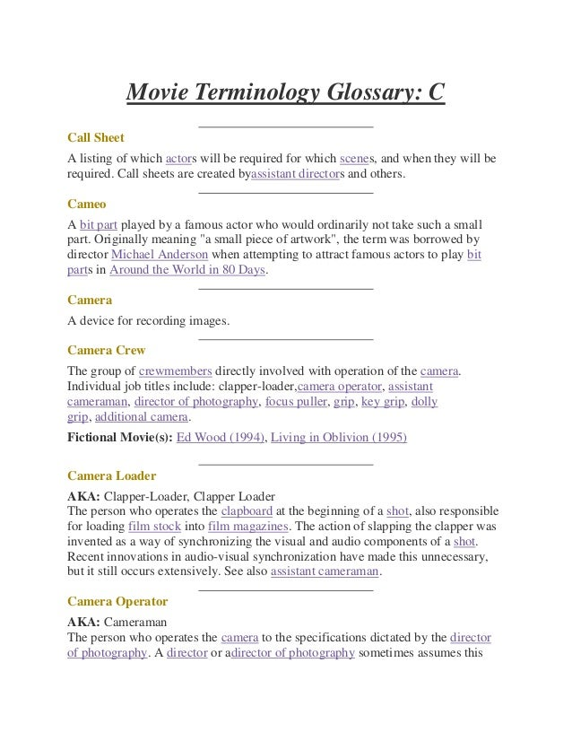 Movie Terminology Glossary: CCall SheetA listing of which actors will be required for which scenes, and when they will ber...