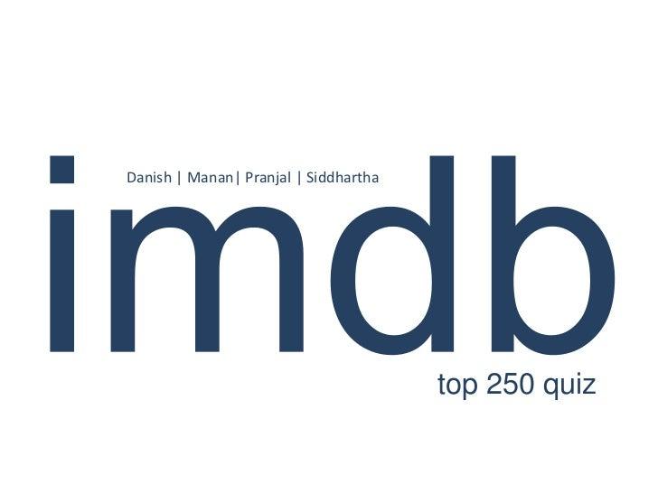 imdb<br />Danish | Manan| Pranjal | Siddhartha <br />top 250 quiz<br />