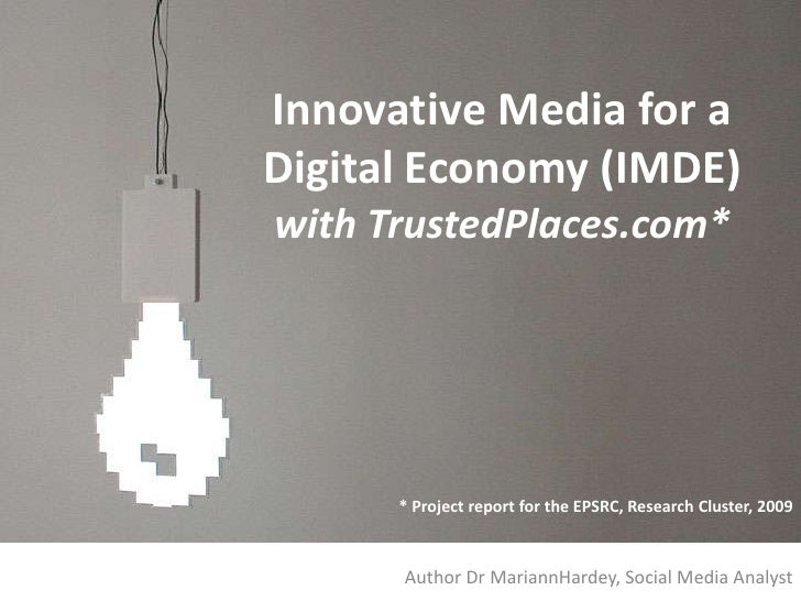 Innovative Media for a Digital Economy (IMDE)with TrustedPlaces.com* <br />* Project report for the EPSRC, Research Cluste...