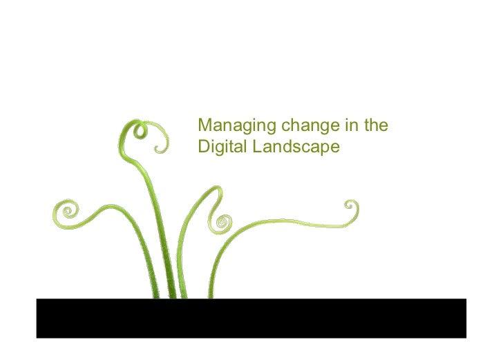 Managing change in the Digital Landscape