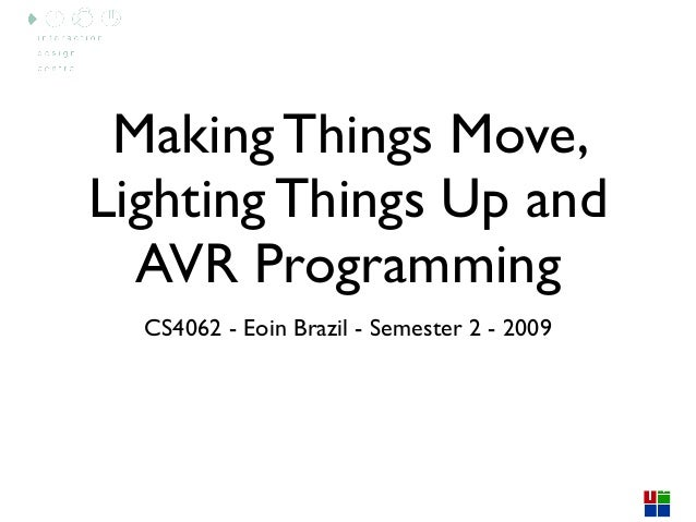 Making Things Move,Lighting Things Up and  AVR Programming  CS4062 - Eoin Brazil - Semester 2 - 2009