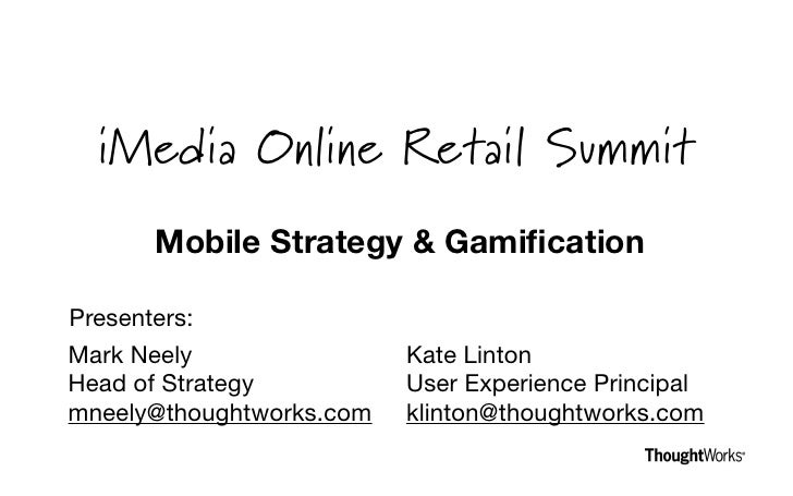 iMedia Online Retail Summit      Mobile Strategy & GamificationPresenters:Mark Neely                Kate LintonHead of Stra...