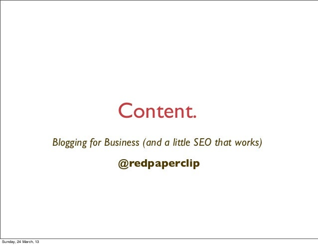 Content.                       Blogging for Business (and a little SEO that works)                                      @r...