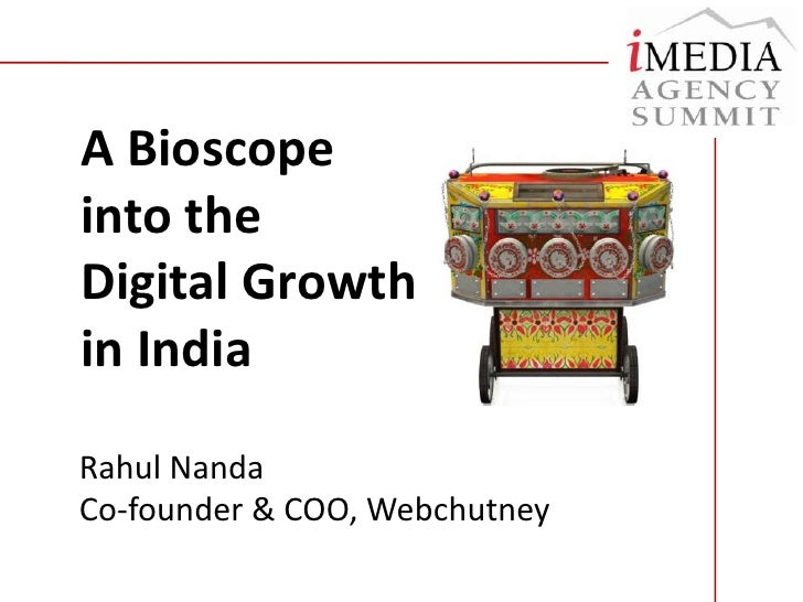 A Bioscope into the Digital Growth in India<br />Rahul Nanda<br />Co-founder & COO, Webchutney<br />