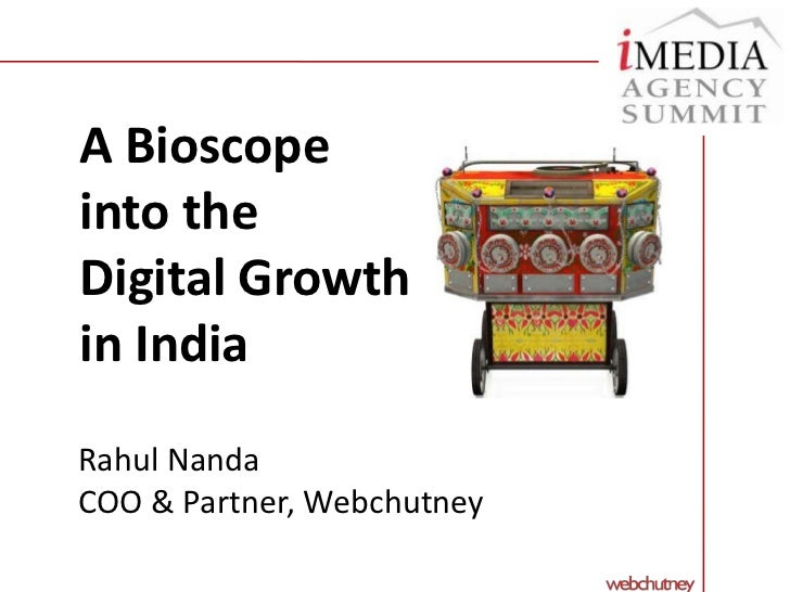 A Bioscope into the Digital Growth in India<br />Rahul Nanda<br />COO & Partner, Webchutney<br />