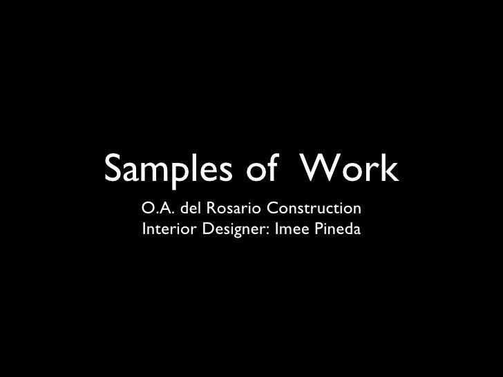 Samples of  Work <ul><li>O.A. del Rosario Construction </li></ul><ul><li>Interior Designer: Imee Pineda </li></ul>