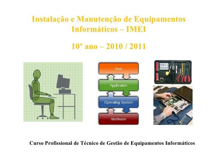 Instalação e Manutenção de Equipamentos           Informáticos – IMEI                 10º ano – 2010 / 2011Curso Profissio...