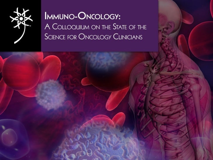 Immuno-Oncology: A Colloquium on the State of the Science for Oncology Clinicians