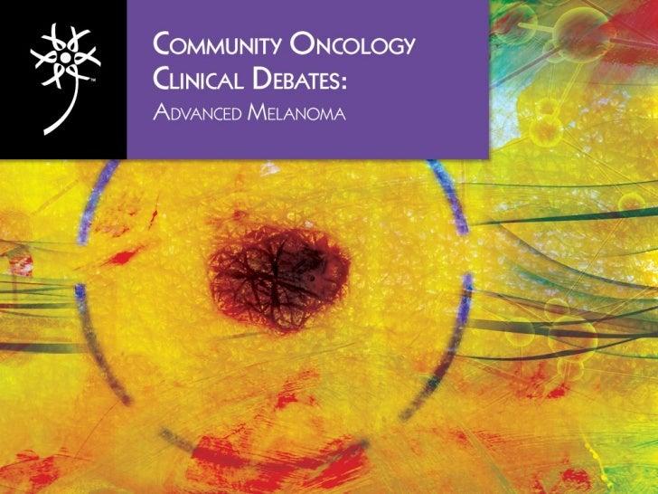 Community Oncology Clinical Debates: Advanced Melanoma