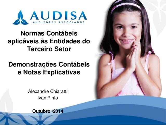 Normas Contábeis aplicáveis às Entidades do Terceiro SetorDemonstrações Contábeis e Notas Explicativas  Alexandre Chiaratt...