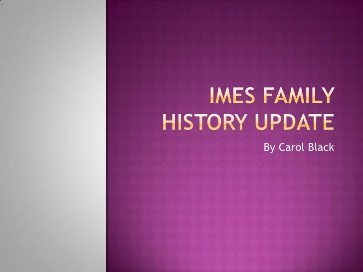Imes Family History update<br />By Carol Black<br />
