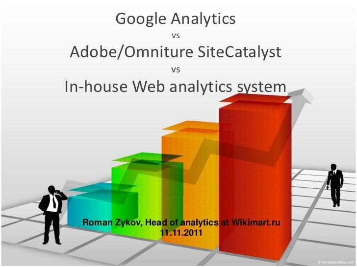 Google Analytics                      vsAdobe/Omniture SiteCatalyst                      vsIn-house Web analytics system  ...