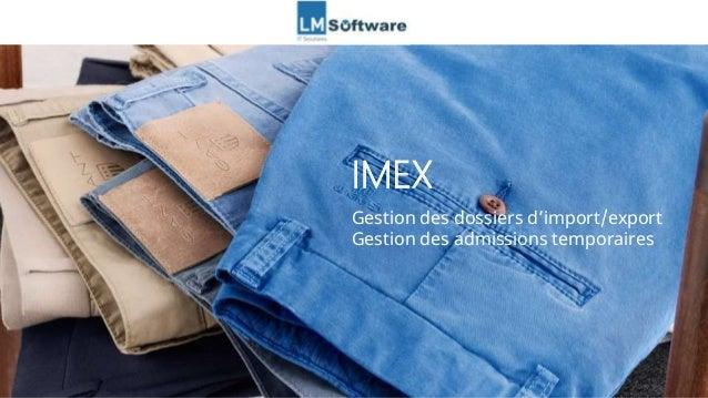 IMEX Gestion des dossiers d'import/export Gestion des admissions temporaires