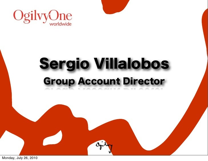 Sergio Villalobos                        Group Account DirectorMonday, July 26, 2010