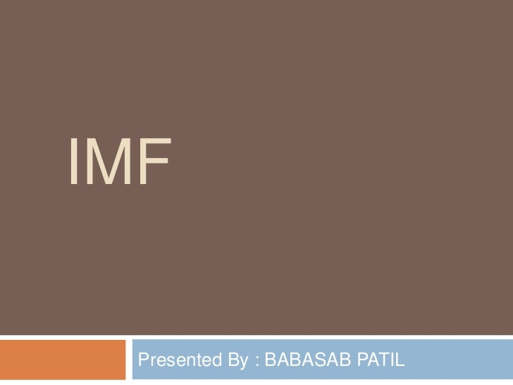 IMF  Presented By : BABASAB PATIL