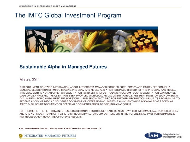 The IMFC Global Investment Program Sustainable Alpha in Managed Futures March, 2011 THIS DOCUMENT CONTAINS INFORMATION ABO...