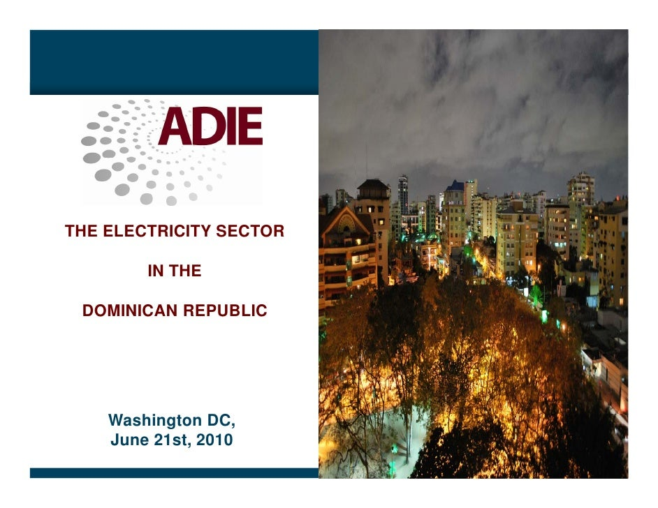 THE ELECTRICITY SECTOR          IN THE   DOMINICAN REPUBLIC         Washington DC,                  C     June 21st, 2010 ...
