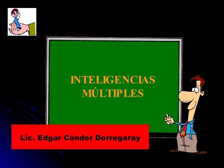 INTELIGENCIAS MÚLTIPLES Lic. Edgar Cóndor Dorregaray