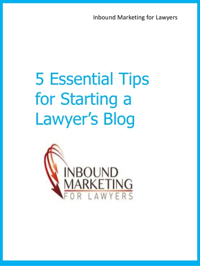 Inbound Marketing for Lawyers5 Essential Tipsfor Starting aLawyer's Blog